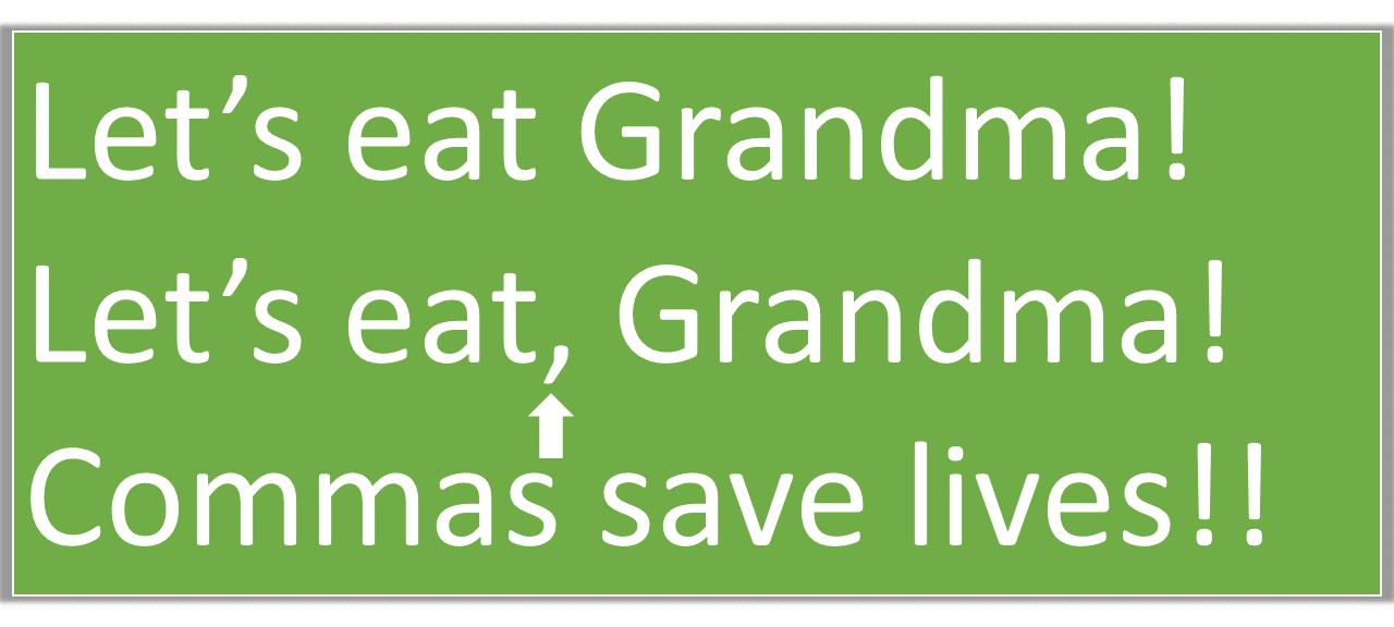 Let's eat Grandma! Let's eat, Grandma! Commas save lives!!